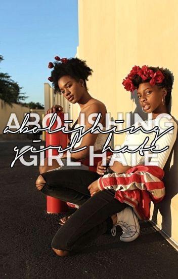 ABOLISHING GIRL HATE