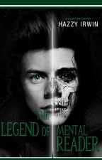 THE LEGEND OF MENTAL READER (Harry Styles Fanfiction) by HazzyIrwin