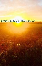 2050 - A Day in the life of... by JamesHarvey545