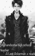 My handsome teacher (yandere Levi x yandere student reader x Yandere jean) by Gay_Ships_Queen