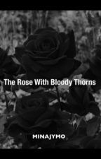 The Rose With Bloody Thorns by minajymo