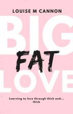 Big Fat Love (On Hold) by LMCannon