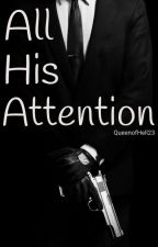All His Attention by QueenofHell23