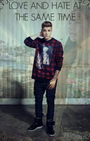 Love and Hate at the same time - Justin Bieber FF by thisismylifeandme