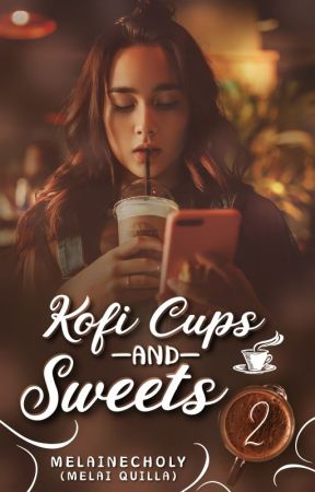 Kofi Cups And Sweets 2 (Completed) by melai_writer