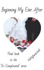 "Beginning My Ever After (Final Book of the ""It's Complicated"" Series) by MeMyBandsAndI"
