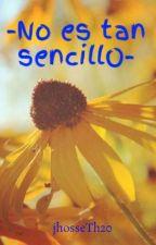 -No es tan sencillO- by jhosseTh20