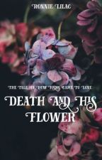 🌸Death and his Flower🌸 by totorowritesbooks