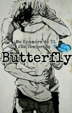 Me Enamore De Ti - Segunda Temporada: Butterfly by K4rinaJk