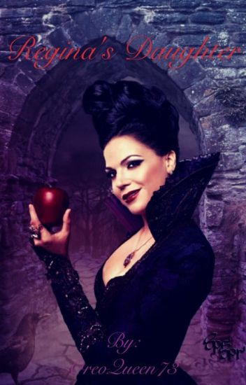 Regina's Daughter (Once Upon A Time Fanfiction)