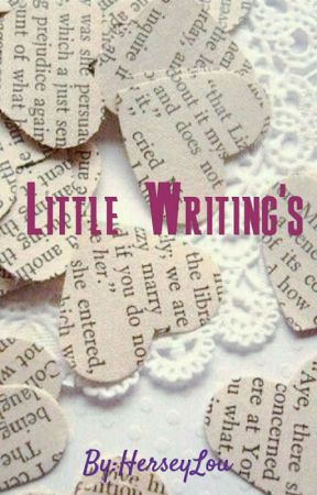 Little Writing's by HerseyLou