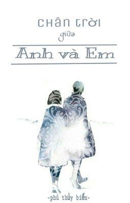 Đọc truyện Chân Trời Giữa Anh và Em