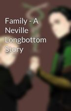 Family - A Neville Longbottom Story by RiverDragon