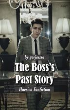 The Boss's Past Story | Haesica fanfiction by gorjesso