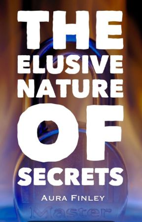 The Elusive Nature of Secrets [Completed] by AuraFinley