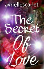 THE SECRET OF LOVE by avriellescarlet