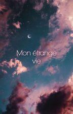 Mon étrange vie. by FanDePrincesseMeli