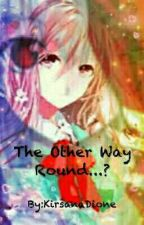 The Other Way Round..?  by KirsanaDione