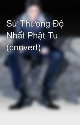 Đọc truyện Sử Thượng Đệ Nhất Phật Tu (convert)