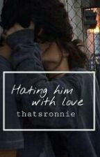 Hating him, with love. [IN REVISIONE] by 29thJune2014