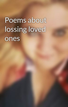 Poems about lossing loved ones by gcmalways