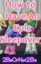 How to Have an Epic Sleepover! <3 by 2BeOrNot2Be