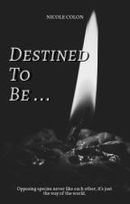 Destined To Be by colonnicole