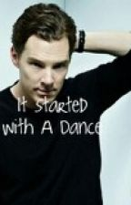 It Started With A Dance (Benedict Cumberbatch fanfic) by piinkhellokiitty