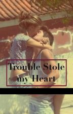 Trouble stole my Heart by 13thplot