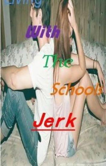 Living with the schools jerk.