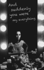 And Suddenly You Were My Everything by KatysBoobDoctor