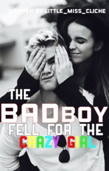 The Bad boy that fell for the Crazy Girl