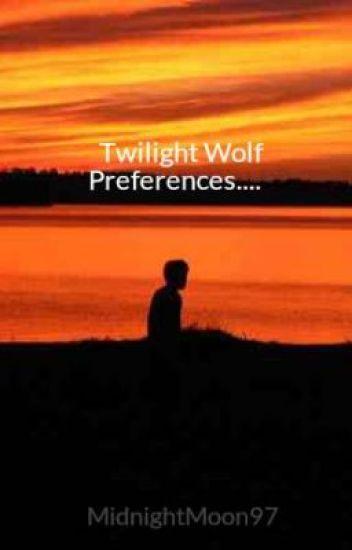 Twilight Wolf Preferences....