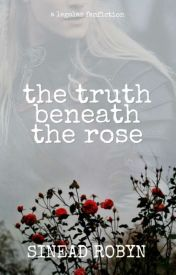 The Truth Beneath The Rose (Legolas Love Story) by SineadRobyn