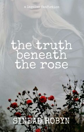 The Truth Beneath The Rose (Legolas Love Story) by SRobyn