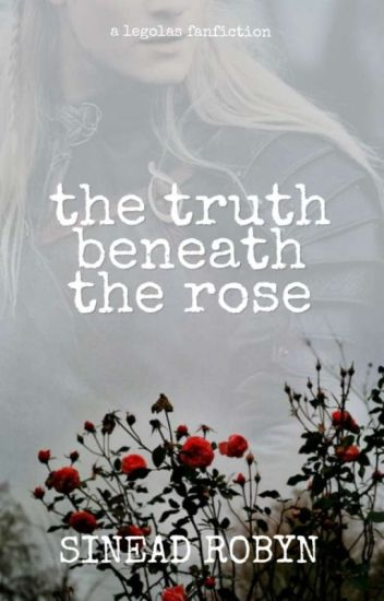 The Truth Beneath The Rose (Legolas Love Story)