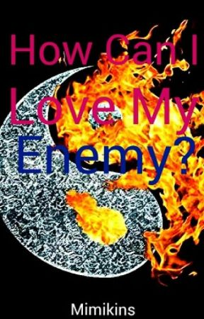 How Can I Love My Enemy? by Mimikins