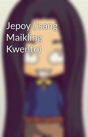 Jepoy (Isang Maikling Kwento) by mynameisXD