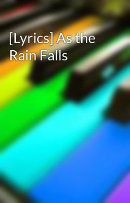 [Lyrics] As the Rain Falls