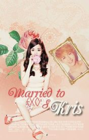 Married to EXO's Kris (EXO KRIS FANFIC) by fanysface