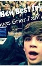 My New Best friend (Hayes Grier Fanfic) by Always_A_Grier_Girl