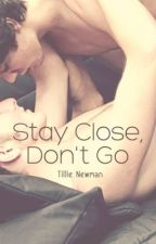 Stay Close, Don't Go by LilMissMagpie