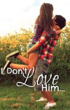 I Don't Love Him... by MrsIndependent