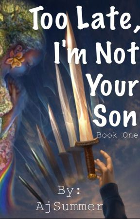 Too late, I'm not your son by AjSummer