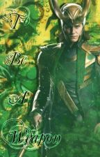 To Be A Weapon (Loki X Reader) by BikerMondoOowada