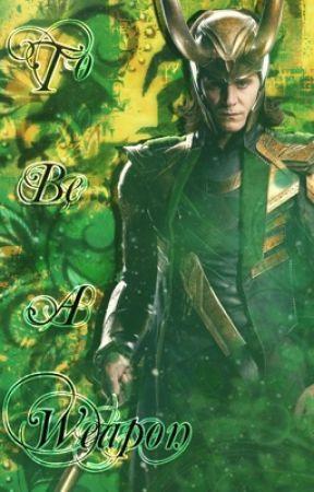 To Be A Weapon (Loki X Reader) - Prologue - Wattpad