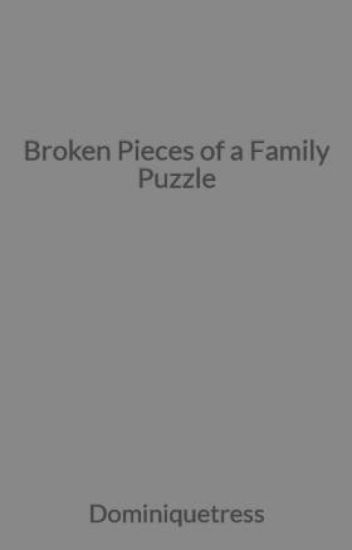Broken Pieces of a Family Puzzle