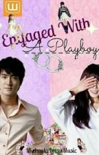 Engaged with a Playboy (COMPLETED) ∞ by MichaelaLovesMusic