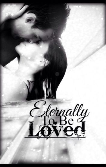 Eternally to be Loved... *ON HOLD*