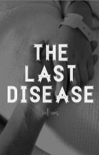 The Last Disease by pierxed